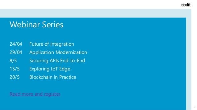 2 Webinar Series 24/04 Future of Integration 29/04 Application Modernization 8/5 Securing APIs End-to-End 15/5 Exploring I...