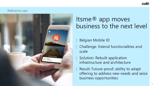 Reference case 24 Itsme® app moves business to the next level   Belgian Mobile ID   Challenge: Extend functionalities and ...