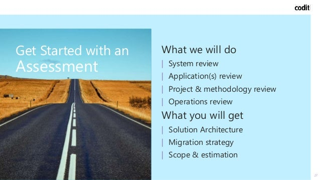 Reference case 27 Get Started with an Assessment What we will do   System review   Application(s) review   Project & metho...