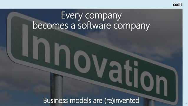 4 Every company becomes a software company Business models are (re)invented