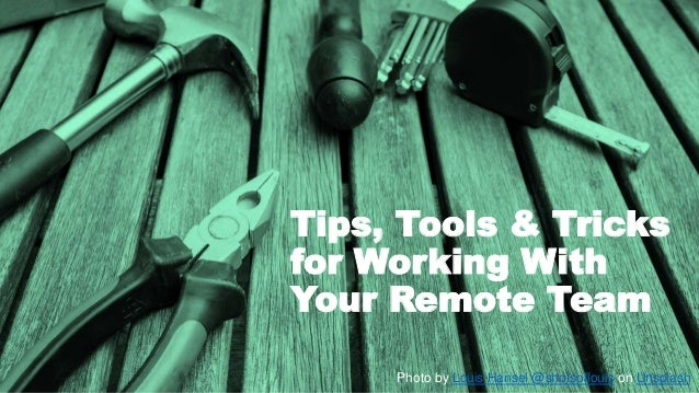 Tips, Tools & Tricks for Working With Your Remote Team Photo by Louis Hansel @shotsoflouis on Unsplash