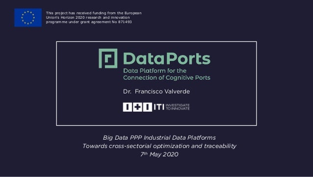 Dr. Francisco Valverde Big Data PPP Industrial Data Platforms Towards cross-sectorial optimization and traceability 7th Ma...