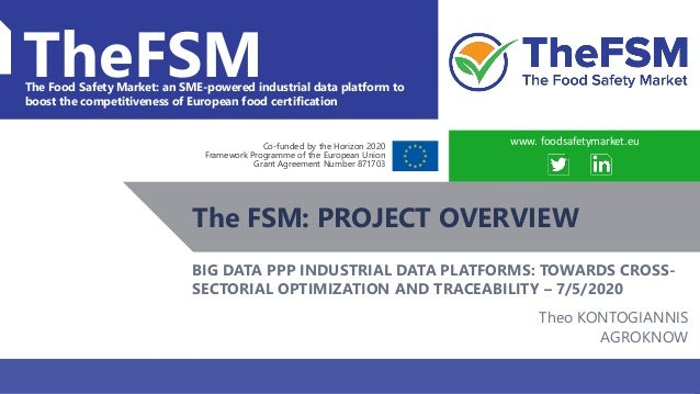 BDVA PPP: Towards cross-sectorial optimization and traceability WWW.FOODSAFETYMARKET.EU 1 TheFSMThe Food Safety Market: an...