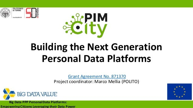 Building the Next Generation Personal Data Platforms Grant Agreement No. 871370 Project coordinator: Marco Mellia (POLITO)...