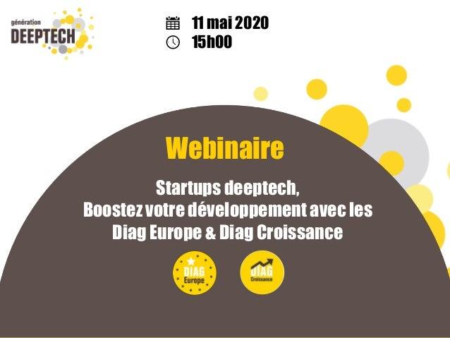 Webinaire Startups deeptech, Boostez votre développement avec les Diag Europe & Diag Croissance 11 mai 2020 15h00