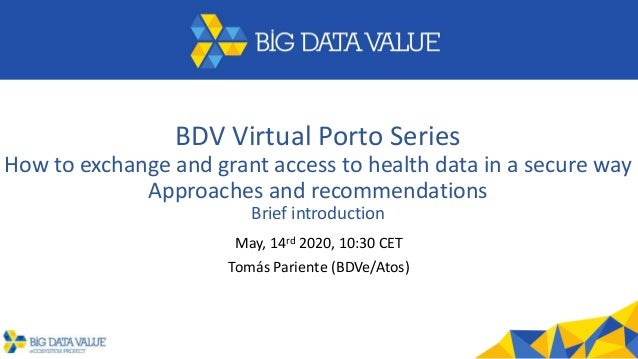 BDV Virtual Porto Series How to exchange and grant access to health data in a secure way Approaches and recommendations Br...