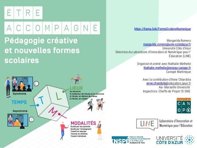 https://frama.link/FormeScolaireNumerique Margarida Romero margarida.romero@univ-cotedazur.fr Université Côte d'Azur Direc...