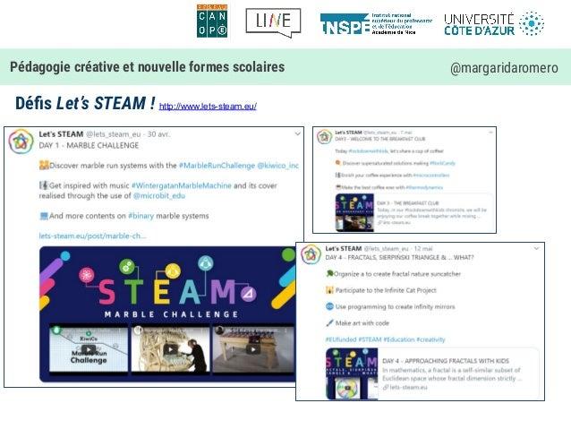 Défis Let's STEAM ! http://www.lets-steam.eu/ Pédagogie créative et nouvelle formes scolaires @margaridaromero