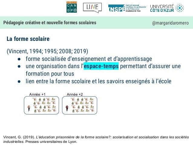 La forme scolaire Pédagogie créative et nouvelle formes scolaires @margaridaromero (Vincent, 1994; 1995; 2008; 2019) ● for...