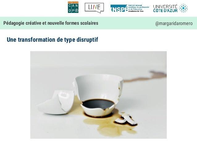 Une transformation de type disruptif Pédagogie créative et nouvelle formes scolaires @margaridaromero