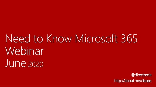 Need to Know Microsoft 365 Webinar June 2020 @directorcia http://about.me/ciaops