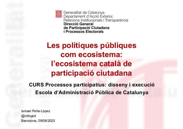Les polítiques públiques com ecosistema: l'ecosistema català de participació ciutadana Identificació del departament o org...