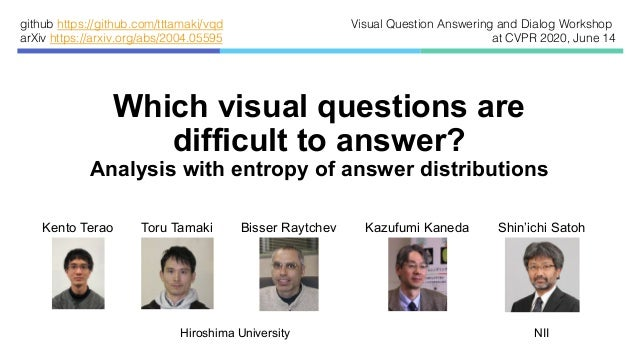 Which visual questions are difficult to answer? Analysis with entropy of answer distributions Kento Terao Toru Tamaki Biss...