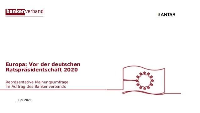 Europa: Vor der deutschen Ratspräsidentschaft 2020 Repräsentative Meinungsumfrage im Auftrag des Bankenverbands Juni 2020