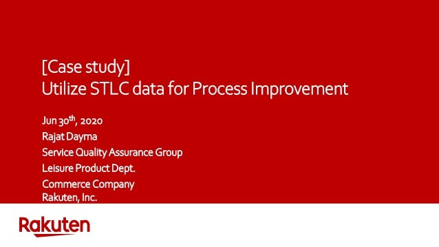 [Case study] Utilize STLC data for Process Improvement Jun 30th, 2020 Rajat Dayma Service Quality Assurance Group Leisure ...