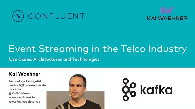 Event Streaming in the Telco Industry Use Cases, Architectures and Technologies Kai Waehner Technology Evangelist contact@...
