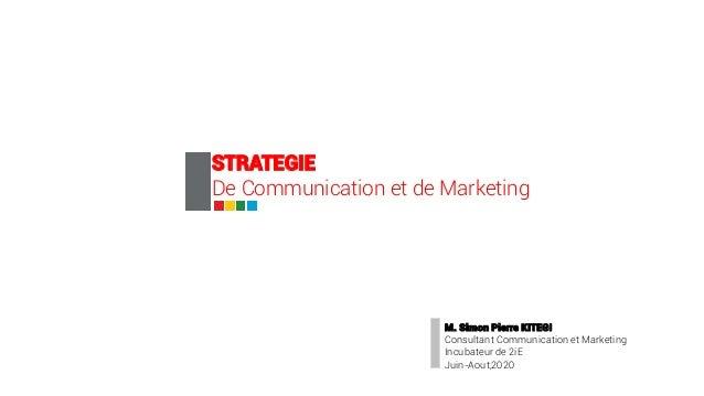 STRATEGIE De Communication et de Marketing M. Simon Pierre KITEGI Consultant Communication et Marketing Incubateur de 2iE ...