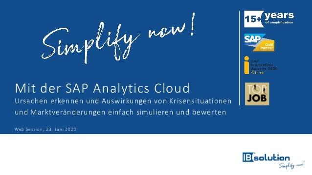 Web Session, 23. Juni 2020 Mit der SAP Analytics Cloud Ursachen erkennen und Auswirkungen von Krisensituationen und Marktv...