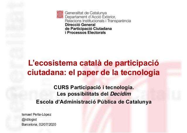 L'ecosistema català de participació ciutadana: el paper de la tecnologia Identificació del departament o organisme Ismael ...