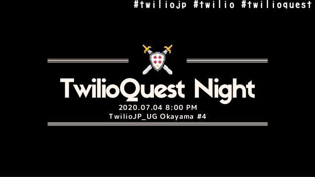 #twiliojp#twilio#twilioquest TwilioQuest Night2020.07.04 8:00 PM TwilioJP_UG Okayama #4