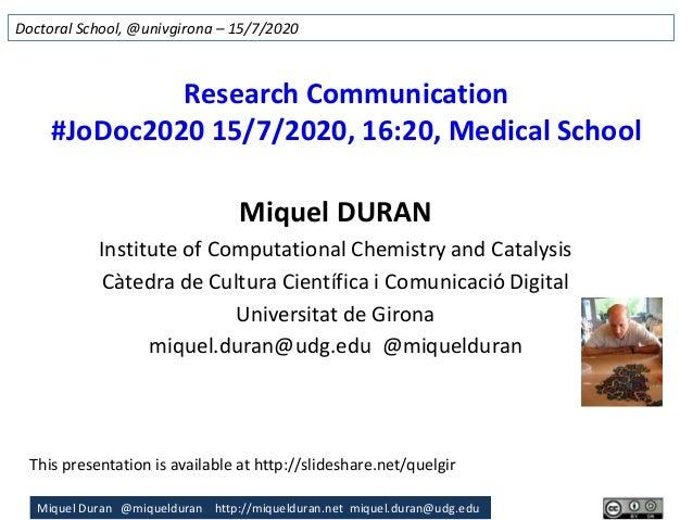 Miquel Duran @miquelduran http://miquelduran.net miquel.duran@udg.edu Research Communication #JoDoc2020 15/7/2020, 16:20, ...