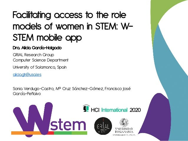 Facilitating access to the role models of women in STEM: W- STEM mobile app Dra. Alicia García-Holgado GRIAL Research Grou...
