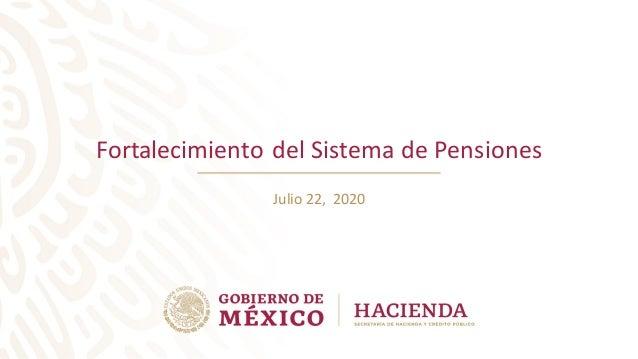 Fortalecimiento del Sistema de Pensiones Julio 22, 2020