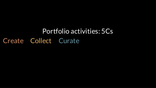 Portfolio activities: 5Cs Create Collect Curate Converse Connect