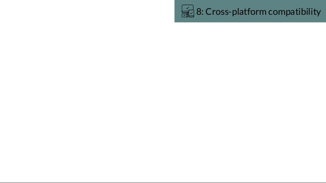 8: Cross-platform compatibility
