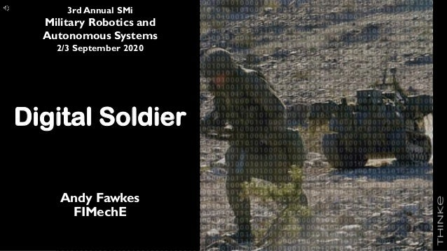 of ###1 Digital Soldier Andy Fawkes FIMechE 3rd Annual SMi Military Robotics and Autonomous Systems 2/3 September 2020