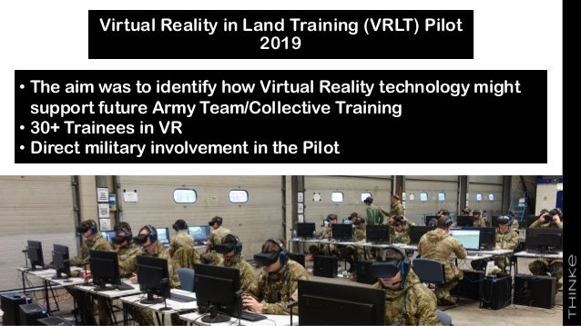Virtual Reality in Land Training (VRLT) Pilot 2019 • The aim was to identify how Virtual Reality technology might support ...