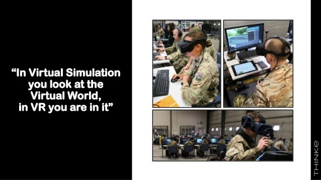 """""""In Virtual Simulation you look at the Virtual World, in VR you are in it"""""""