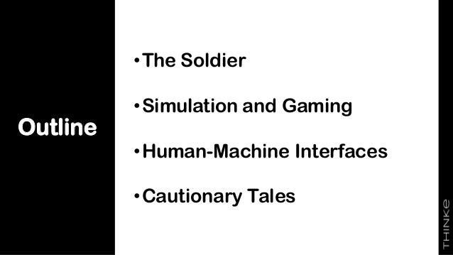 Outline •The Soldier •Simulation and Gaming •Human-Machine Interfaces •Cautionary Tales