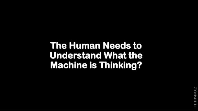 The Human Needs to Understand What the Machine is Thinking?