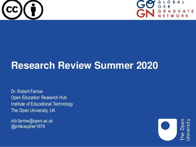Research Review Summer 2020 Dr. Robert Farrow Open Education Research Hub Institute of Educational Technology The Open Uni...