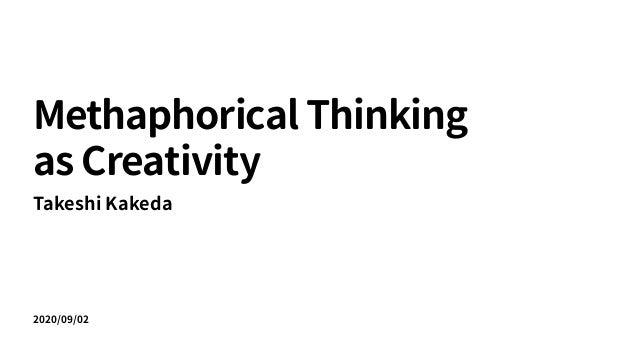 2020/09/02 Methaphorical Thinking   as Creativity Takeshi Kakeda