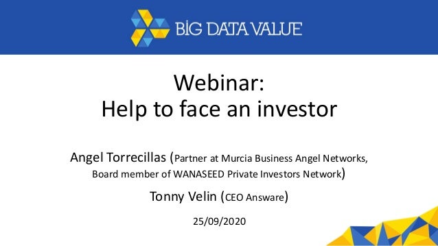 Webinar: Help to face an investor Angel Torrecillas (Partner at Murcia Business Angel Networks, Board member of WANASEED P...