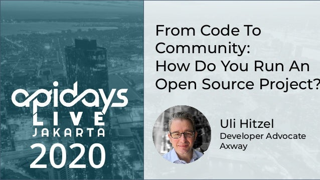 2020 Uli Hitzel Developer Advocate Axway From Code To Community: How Do You Run An Open Source Project?