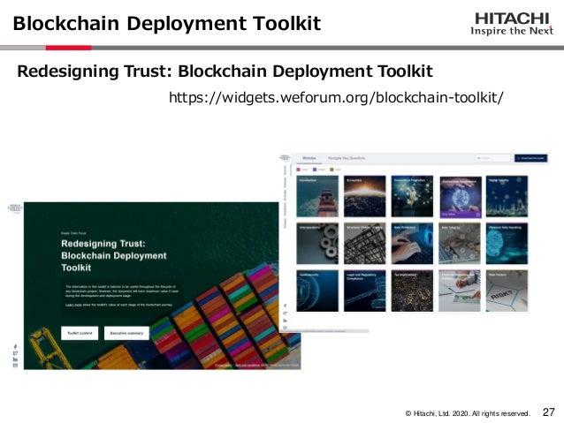 © Hitachi, Ltd. 2020. All rights reserved. Blockchain Deployment Toolkit 27 Redesigning Trust: Blockchain Deployment Toolk...