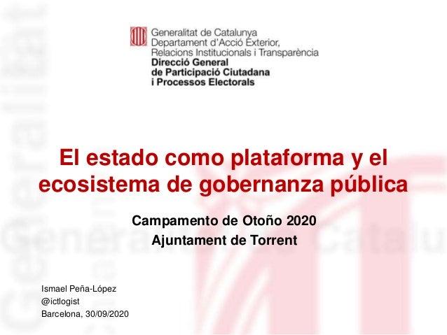 El estado como plataforma y el ecosistema de gobernanza pública Identificació del departament o organisme Ismael Peña-Lópe...