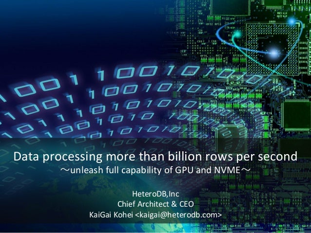 Data processing more than billion rows per second ~unleash full capability of GPU and NVME~ HeteroDB,Inc Chief Architect &...