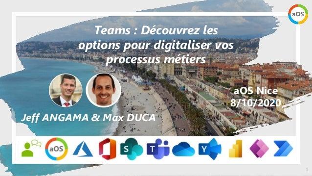 1 aOS Nice 8/10/2020 Teams : Découvrez les options pour digitaliser vos processus métiers Jeff ANGAMA & Max DUCA