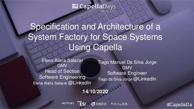 14/10/2020 Specification and Architecture of a System Factory for Space Systems Using Capella Elena Alana Salazar GMV Head...