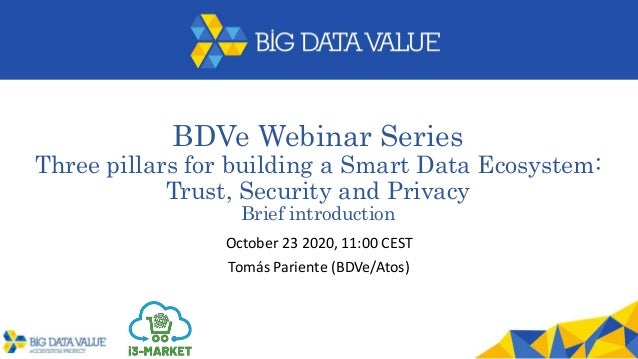 BDVe Webinar Series Three pillars for building a Smart Data Ecosystem: Trust, Security and Privacy Brief introduction Octo...