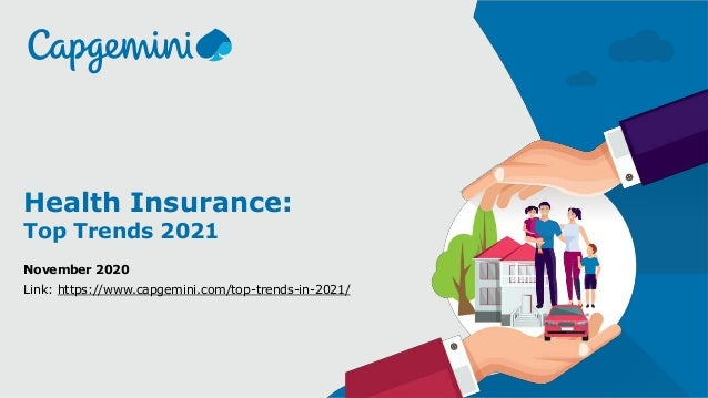 1© Capgemini 2020. All rights reserved | Health Insurance: Top Trends 2021 November 2020 Link: https://www.capgemini.com/t...