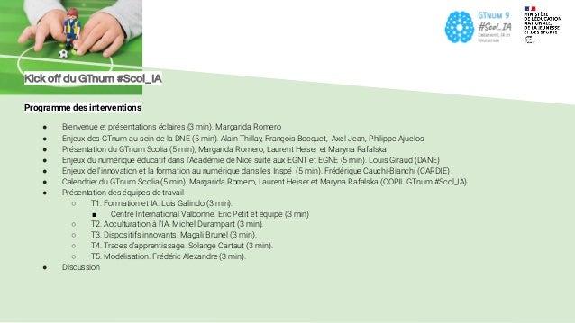 Kick off du GTnum #Scol_IA Programme des interventions ● Bienvenue et présentations éclaires (3 min). Margarida Romero ● En...