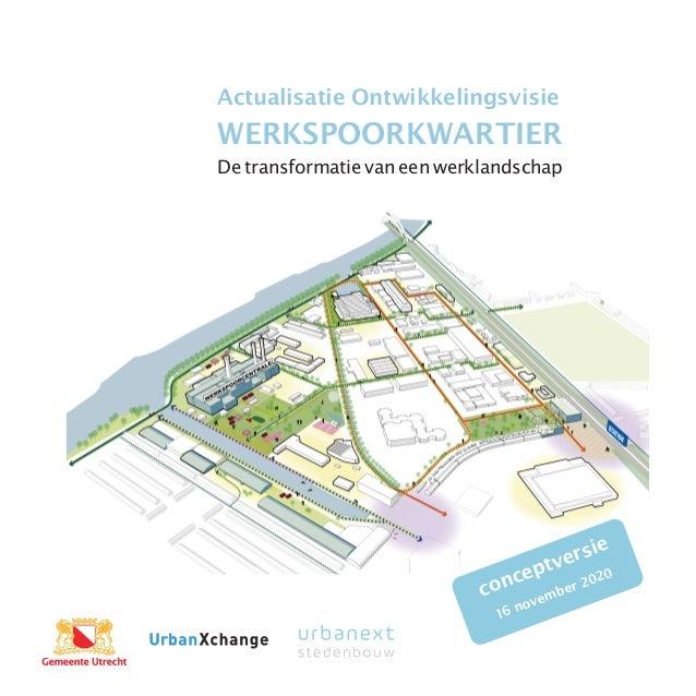 De transformatie van een werklandschap Actualisatie Ontwikkelingsvisie WERKSPOORKWARTIER conceptversie 16 november 2020