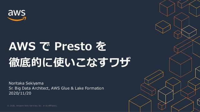 © 2020, Amazon Web Services, Inc. or its Affiliates. Noritaka Sekiyama Sr. Big Data Architect, AWS Glue & Lake Formation 2...