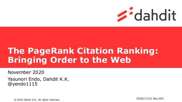 © 2020 Dahdit K.K., All rights reserved. The PageRank Citation Ranking: Bringing Order to the Web November 2020 Yasunori E...