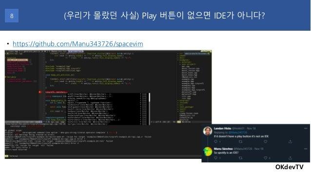 OKdevTV (우리가 몰랐던 사실) Play 버튼이 없으면 IDE가 아니다?8 • https://github.com/Manu343726/spacevim